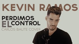 Kevin Ramos - Perdimos el control Carlos Baute Cover