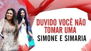 Duvido Você Não Tomar Uma - Simone e Simaria - Villa Mix São Paulo 2016 ( Ao Vivo )