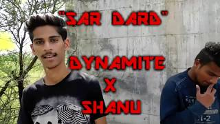 SAR DARD - SHANU X DYNAMITE || VOICE OF THE STREETS V.O.S  || OFFICIAL MUSIC VIDEO