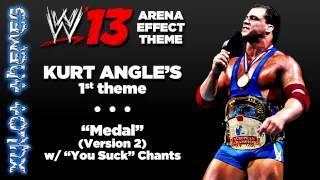 "WWE '13 Arena Effect Theme - Kurt Angle's 1st WWE theme, ""Medal"" (Version 2) w/ ""You Suck"" Chants"