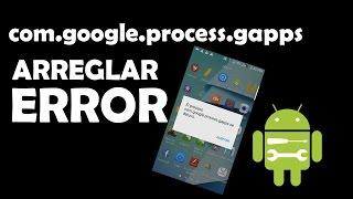 Como arreglar com.google.process.gapps se ha detenido