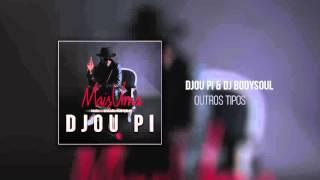 Djou Pi - Outros Tipos Prod. (DJ BodySoul)