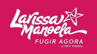 Larissa Manoela - Fugir Agora (Lyric Video)