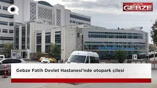 Gebze Fatih Devlet Hastanesi'nde otopark çilesi!