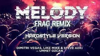 Dimitri Vegas & Like Mike, Steve Aoki vs Ummet Ozcan - Melody (-FRAG- Hardstyle Remix)