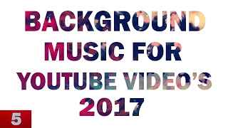 Background Music for Youtube Videos 2017.Best (No Copyrighted)Background song for Youtube Video 2017