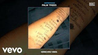 XXXTENTACION - Palm Trees (Official - Audio)