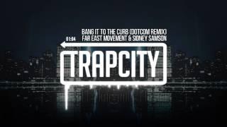 Far East Movement & Sidney Samson - Bang It To The Curb (Dotcom Remix)
