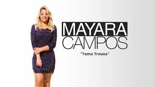 Toma Trouxa - Mayara Campos