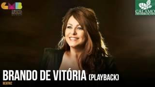 Beatriz - Brando de Vitória (Playback) (Cálamo Distribuições)