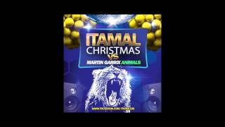 ITAMAL - CHRISTMAS vs MARTIN GARRIX - ANIMALS