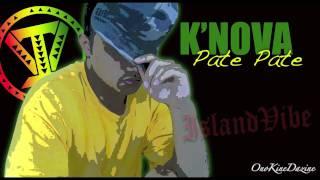 K'Nova - Pate Pate ~~~ISLAND VIBE~~~