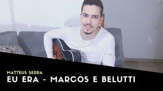 Marcos e Belutti - Eu Era | Matteus Serpa | Cover