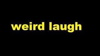 weird laugh  Sound Effect