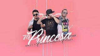 Mi Princesa Remix - Manny Montes FT Yenza & Mikey A