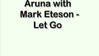 Aruna with Mark Eteson - Let Go