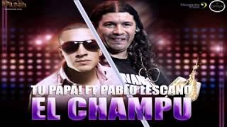 Damas Gratis ft Tu Papa!   El Champu [ Julio 2012 ]