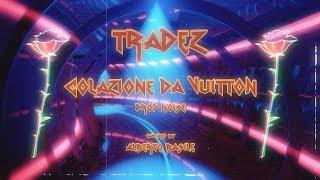 Tradez - Colazione Da Vuitton (Prod. Noise)