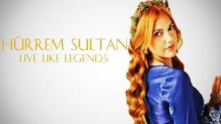 HÜRREM SULTAN -  live like legends