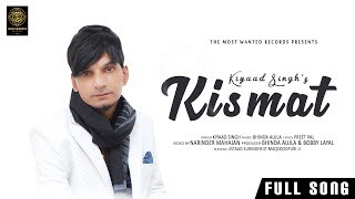 KISMAT(Offical Song) || KIYAAD SINGH || BHINDA AUJLA || LATEST SONG 2018 || THE MOST WANTED RECORDS