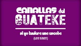 Canallas del Guateke - Si yo tuviera una escoba (Los Sírex)