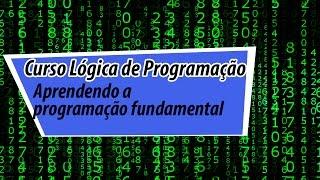 Curso Lógica de Programação: Aprendendo a programação fundamental - Aula 1