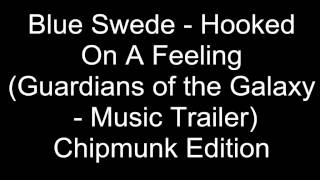 Blue Swede - Hooked  On A Feeling  (Guardians of the Galaxy  - Music Trailer)  Chipmunk Edition