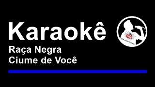 Raça Negra Ciume de Você karaoke