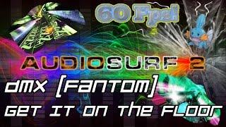 DMX - Get It On The Floor (Fantom Remix) [Audiosurf 2 | Mono]