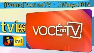 [Promo] Você na TV - 3 Março 2014