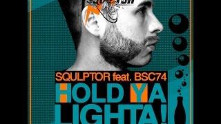 Squlptor feat BSC74 - Hold Ya Lighta (Radio Mix) [ 2017 ]