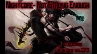 Nightcore - Not Strong Enough