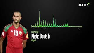 Déclaration de Khalid Boutaïb, attaquant du Maroc