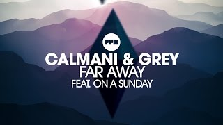 Calmani & Grey feat. On a SunDay – Far Away