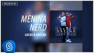 Lucas e Orelha - Menina Nerd (Álbum Vamo Além) [Áudio Oficial]