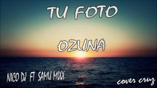 TU FOTO - OZUNA -  VERSION CUMBIA -COVER CRUZ- NICO DJ FT SAMU MIX