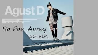So Far Away by SUGA 3d ver. (이어폰 필수!)