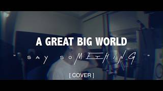 A GREAT BIG WORLD - SAY SOMETHING [ COVER BY IJAL ]