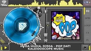 Huda Hudia, DJ30A - POP DAT! (Original Mix)