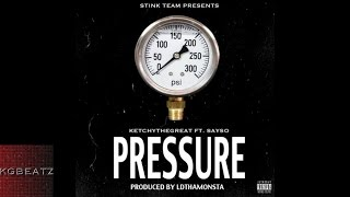 KetchyTheGreat ft. SaySo - Pressure [Prod. By LDThaMonsta] [New 2016]