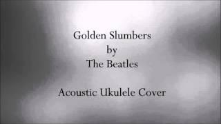 Golden Slumbers || Acoustic Ukulele Cover