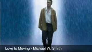 Michael W. Smith ~ LOVE IS MOVING (underrated song!)