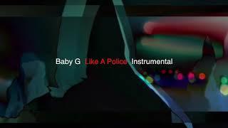 Baby G Like A Police Instrumental