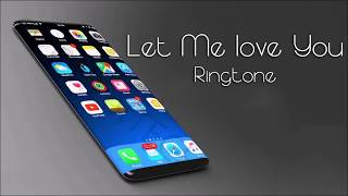 Let Me Love You Ringtone 2018