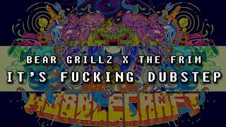 Bear Grillz & The Frim - It's Fucking Dubstep