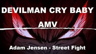 [AMV] Devilman CryBaby (Adam Jensen - Street Fight)