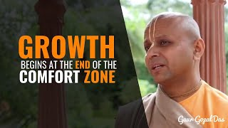 Growth begins at the end of the Comfort Zone by Gaur Gopal Das.
