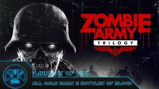 Zombie Army Trilogy - Episode 1 - Library Of Evil - All Gold Bars & Bottles Of Blood
