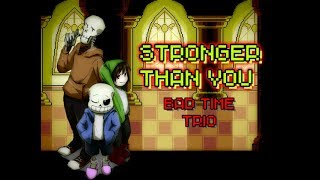 STONGER THAN YOU / BAD TIME TRIO / SANS (UT) & PAPYRUS (US) & CHARA (SS) /