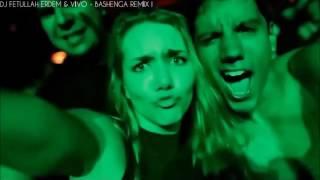 Vivo & DJ Fetullah Erdem - Bashenga Remix !